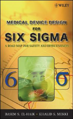 Medical Device Design for Six Sigma By El-Haik, Basem S./ Mekki, Khalid S.
